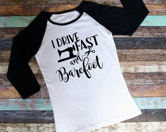I Drive Fast and Barefoot / Sewing / Tshirt / Raglan / Color Options