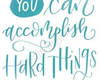 You Can Accomplish Hard Things Print