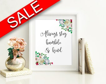 Wall Art Always Stay Humble And Kind Digital Print Always Stay Humble And Kind Poster Art Always Stay Humble And Kind Wall Art Print Always