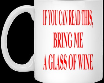 If You Can Read This Bring Me a Glass of Wine -  White Ceramic Coffee or Tea Mug