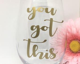 You Got This, You Got This Wine Glass, You Got This Mug, Friend Gift, Encouragement Gift, Mom Gift, Runner Gift, College Student Gift