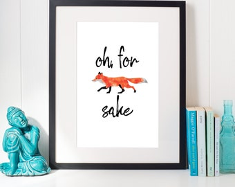Oh, For Fox Sake - Printable Sign - Instant Download