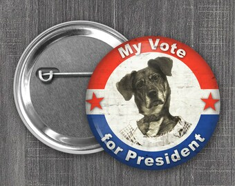 Vintage Look Button, Funny Politics Magnet, Political Candidate Pinback Button, Dog for President, Unique Flair, Backpack Button (#1013)
