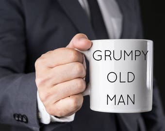 Funny Coffee Mug for Him, Grumpy Old Man, Funny Gift for Dad, Grandfather, Brother, Boss, Husband
