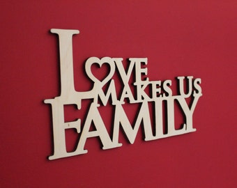 Love Makes Us Family, Sign, Wood, Quote, Saying, Laser, Cut Out, Wooden, Wall Decor, Home Decor, Heart, Unfinished