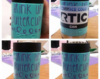 "Rtic can cozie. ""Drink up buttercup!"""