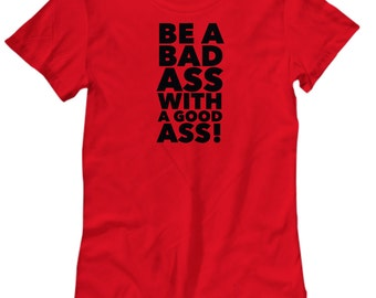 Be a Bad Ass Tshirt