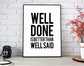 Well Done Is Better Than Well Said, Printable Art, Printable Decor, Instant Download Digital Print, Motivational Art, Decor, Wall Art Prints