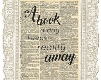 Books quote art prints. A book a day keeps reality away inspirational quote vintage print. Book lovers gift.