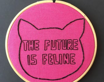 The Future Is Feline Embroidery Hoop // Hand Embroidered //Hoop Art // Gift For Cat Lovers