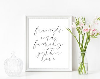 Friends And Family Gather Here Print, Instant Download, Typography, Family Print, Housewarming Gift, Printable Quote, Printable Wall Decor