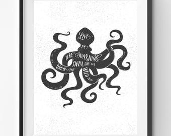 SALE-Live in the Sunshine, Swim the Sea, Drink the Wild Air, Octopus Quote Print, Black Typography, Motivation Art, Joy Quote Print