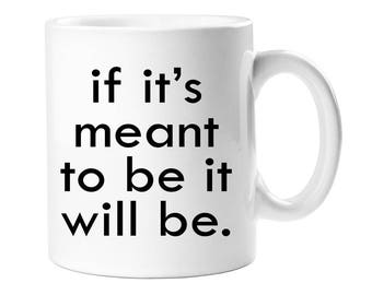 Coffee Mug - If It Meant To Be It Will Be Coffee Mug  - WCM11OZ-A1254A