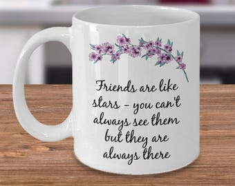Friendship Coffee Mug ~ Friends Are Like Stars You Can't Always See Them But They Are Always There ~ 2 Sizes Available~Whimsical Friend Gift