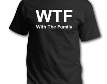 WTF (with the family) funny shirt