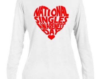 National Singles Awareness Day T-Shirt/Long Sleeve/Valentines Day Shirt