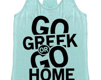 Go Greek or Go Home Womens Racerback Tank Top Graphic Shirt