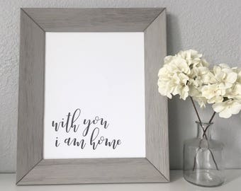 With You I Am Home - Calligraphy Print