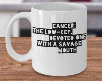Cancer Zodiac Gift - Cancer Zodiac Mug - Cancer Horoscope Gift - The Low Key Devoted One With A Savage Mouth