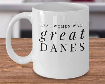 Great Dane Mug - Women's Dog Coffee Cup - Real Women Walk Great Danes - Funny Inexpensive Great Dane Gifts
