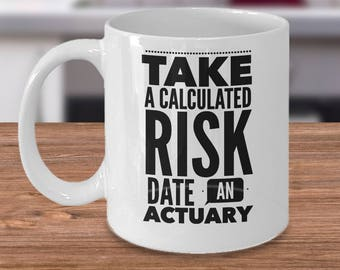 Actuary Coffee Mug - Actuary Gift - Risk Manager Gift - Take A Calculated Risk Date An Actuary - Actuaries Coffee Cup
