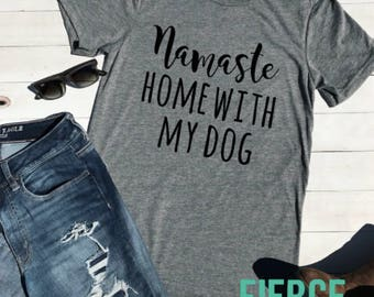 Namaste Home With My Dog Unisex Adult Shirt, Funny Dog Mom Shirt, Stay at Home Dog Mom, Funny Mom Shirt