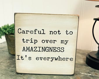 Careful not to trip over my amazingness | Our Chunky freestanding quote block sign make great affordable gifts they'll love for any occasion