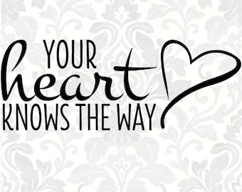 Your heart knows the way (SVG, PDF, Digital File Vector Graphic)