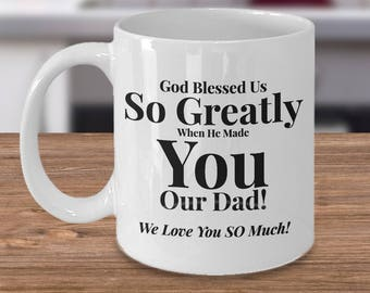 Gift for Dad/Grandpa. Unique Gift Idea for Man/Husband. God Blessed Us So Greatly When He Made You Our Dad! We Love You So Much! 11 oz Mug