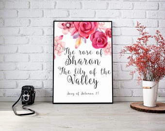 I am the Rose of Sharon, and the Lily of the valleys. Song of Solomon 2:1 - Bible Verse, Bible Quote, Christian Wall Art - Instant Download