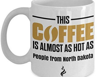 This Coffee is Almost as Hot as People Form North Dakota Coffee Mug