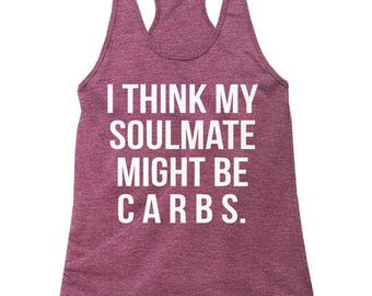 I Think My Soulmate Might Be Carbs Tank Top