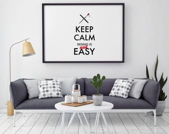 Keep Calm Design Is Not Easy - Quote Print - Illustration - Keep Calm Art - Wall Art - Home Decor