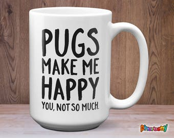 Pugs Make Me Happy You Not So Much Mug | Funny Pug Gift | Birthday Gift | Pug Coffee Mug | Pet Lover Gift | Pug Lover Gift | Pet Mugs