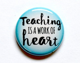 Teaching is a Work of Heart Button, Magnet, Zipper Pull, or Keychain