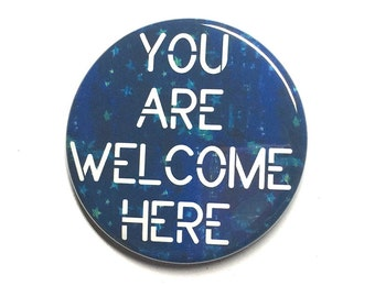 You Are Welcome Here Pin or Magnet - Pro Immigration Refugee Pinback Button Badge or Fridge Magnet - Political Rally, Protest, or March