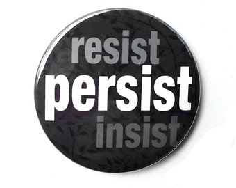Resist Insist Persist Pin or Magnet - Political Pinback Button Badge or Fridge Magnet - Protest March, Human Rights and Social Justice