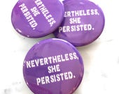 Nevertheless She Persisted Pin Back Button