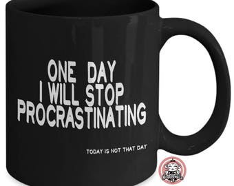 One Day I Will Stop Procastinating Funny Coffee Mug for Procrastinators by Monkeytailz