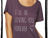 I'll be Loving you Forever Dolman Tee Loose Slouchy Heathered tshirt shirt