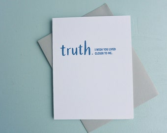 Letterpress Greeting Card - Friendship Card - TRUTHnote - I Wish You Lived Closer To Me - TRN-016