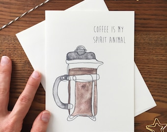 Coffee Card. French Press. Coffee Greeting Card. Coffee Lover. Spirit Animal. Thank you card. Just Because Card. Blank Card. Single Card