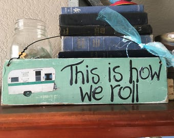 This is How We Roll Camper Vintage Travel Trailer RV light Sage green Turquoise  Blue Turquoise Wood sign YUMMY OOAK fun retro