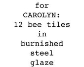 Special Order for Carolyn: 12 bee tiles in burnished steel glaze