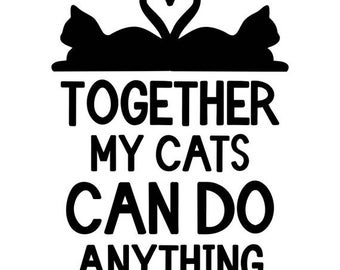 Together My Cats Can Do Anything - SVG, Studio3, PDF, PNG, Jpg File - Custom Designs & Wording Welcome