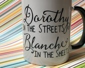 Golden Girls Dorothy in the streets Blanche in the sheets coffee tea mug