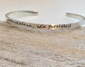 Nevertheless, she persisted Bracelet  - sterling silver cuff bracelet  - hand stamped jewelry - skinny cuff - stacking bracelets