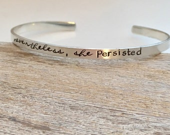 Nevertheless, she persisted Bracelet  - sterling silver cuff bracelet  - hand stamped jewelry - skinny cuff - stacking bracelets