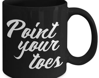 Point Your Toes Dancer Dance Coffee Mug
