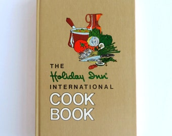 "Vintage ""The Holiday Inn International Cook and Travel Book,"" Ruth Moore Malone Editor, 1972 7th Edition, Hotel Motel Recipes Cookbook Guide"